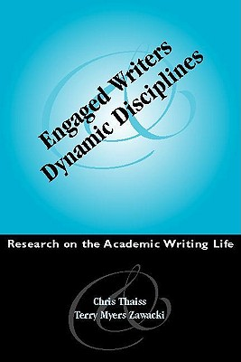 Engaged Writers and Dynamic Disciplines By Thaiss, Christopher J./ Zawacki, Terry Myers